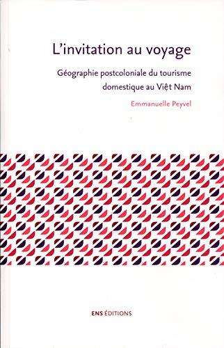 9782847887785: L'invitation au voyage : Géographie post-coloniale du tourisme domesti que au viet nam