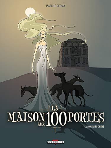 MAISON AUX 100 PORTES T.01 (LA) : LA DAME AUX CHIENS: DETHAN ISABELLE