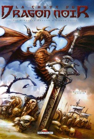 La chute du Dragon Noir, Tome 1 : Nadir (Terres de Légendes) - Miroslav Dragan; Goran Josic