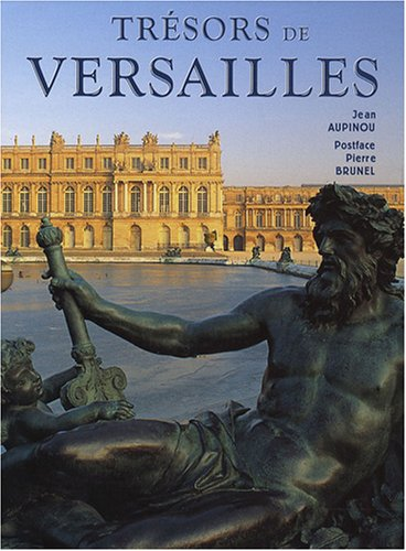 TRESORS DE VERSAILLES *REG 36,95$*: AUPINOU, JEAN