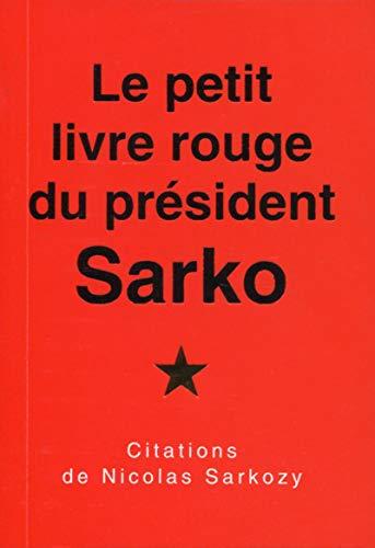 Le petit livre rouge du président Sarko: Nicolas SARKOZY
