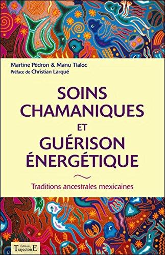 9782847976328: Soins chamaniques et gu�rison �nerg�tique : Traditions ancestrales mexicaines