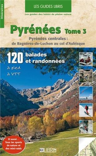 PYRÉNÉES T03 PYRÉNÉES CENTRALES : DE BAGNÈRES-DE-LUCHON AU COL ...