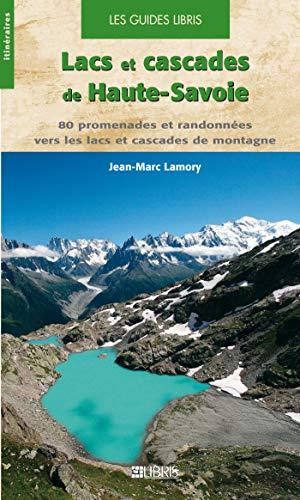 9782847991901: Lacs et cascades de Haute-Savoie : 80 promenades et randonnées vers les lacs et cascades de montagne en Haute-Savoie