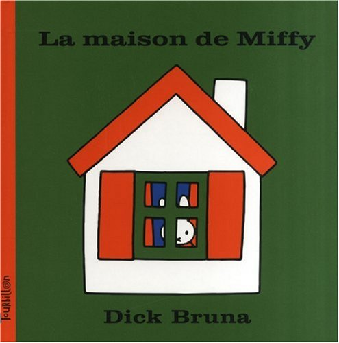La maison de Miffy (French Edition) (2848012161) by Bruna, Dick