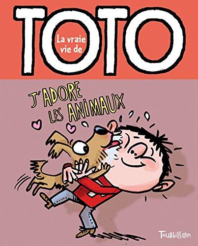VRAIE VIE DE TOTO (LA) T.04 : J'ADORE LES ANIMAUX: GAUDRAT MARIE-AGN�S