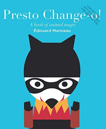 Presto Change-O: A Book of Animal Magic: Manceau, Edouard