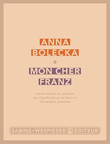 Mon cher Franz (French Edition): Anna Bolecka