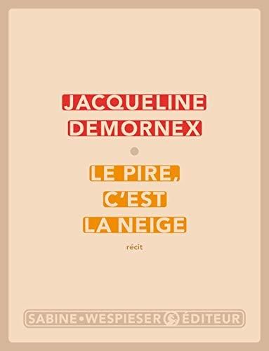 LE PIRE, C EST LA NEIGE (LITTERATURE) (9782848050690) by DEMORNEX JACQUELINE, Jacqueline