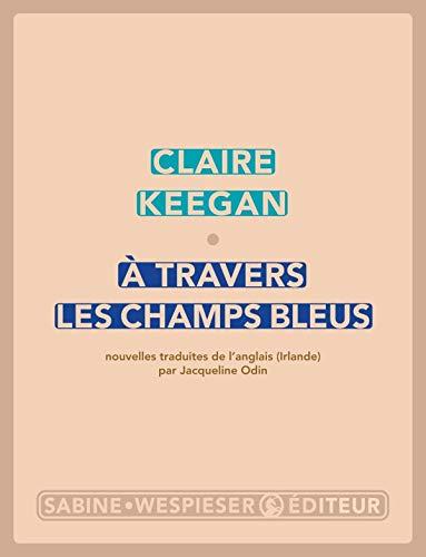 À travers les champs bleus: Claire Keegan