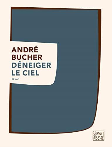 DENEIGER LE CIEL: BUCHER ANDRE