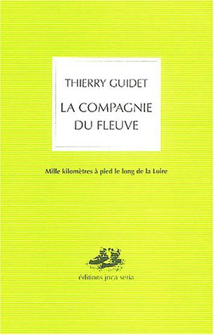 9782848090221: La compagnie du fleuve : Mille kilomètres à pied le long de la Loire