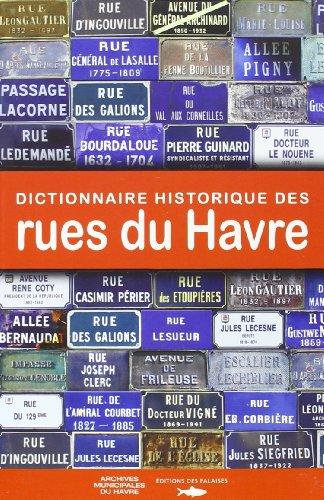 9782848111445: DICTIONNAIRE HISTORIQUE DES RUES DU HAVRE 1517-2010