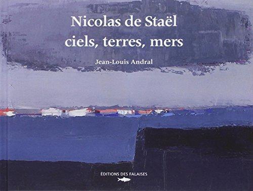 NICOLAS DE STAEL CIELS TERRES MERS: ANDRAL JEAN LOUIS