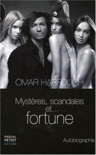 Mystères, scandales et . fortune, par Omar Harfouch. Autobiographie.: Omar HARFOUCH