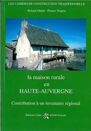 La maison rurale en Haute Auvergne Contribution a un inventaire: Ondet Roland