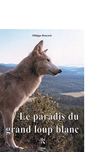 9782848190501: le paradis du grand loup blanc
