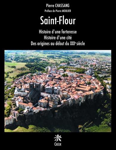 9782848194103: Saint-Flour : Histoire d'une forteresse, Histoire d'une cité, Des origines au début du XXIe siècle