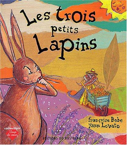 TROIS PETITS LAPINS (LES): BOBE, FRANCOISE/LOVATO, YANN