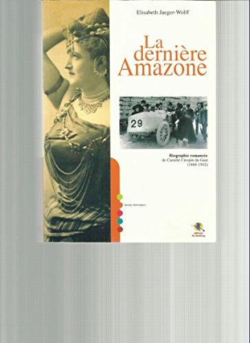 9782848230719: La dernière Amazone : Biographie romancée de Camille Crespin du Gast (1868-1942)