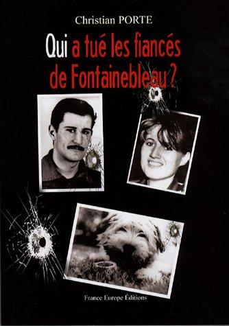 9782848251769: Qui a tué les fiancés de Fontainebleau ? : Trois cadavres. Deux armes. Un suspect acquitté...