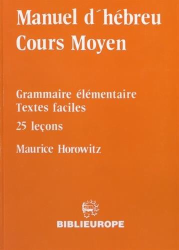 9782848282435: Manuel d'hébreu Cours Moyen : Grammaire élémentaire, textes faciles, 25 leçons