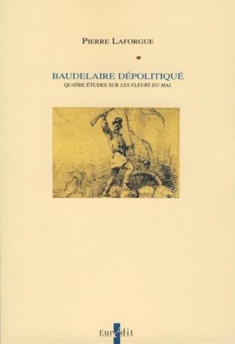 Baudelaire dépolitiqué - Quatre études sur Les Fleurs du Mal: LAFORGUE ( ...