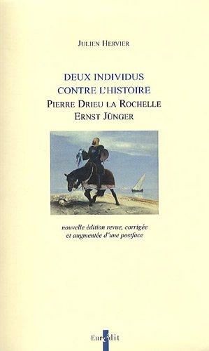 9782848301273: Deux individus contre l'histoire : Pierre Drieu La Rochelle, Ernst Jünger