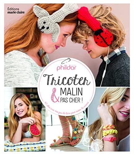 Tricoter malin & pas cher ! : Phildar