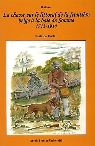 La chasse sur le littoral de la frontière belge à la baie de Somme 1713-1914: ...