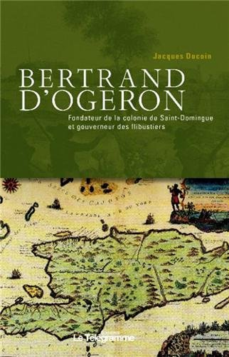 9782848332949: Bertrand d'Ogeron (1613-1676) (French Edition)
