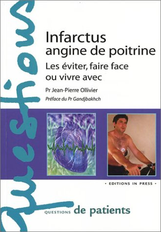Infarctus, angine de poitrine : Les éviter,: Jean-Pierre Ollivier