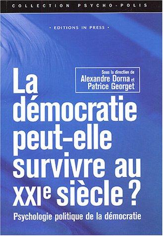 Démocratie peut-elle survivre au XXIe siècle: Dorna, Alexandre