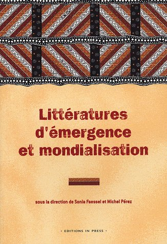9782848350554: Litt�ratures d'�mergence et mondialisation : Emergent literatures and globalisation : Th�orie, soci�t� et politique : Theory, society and politics
