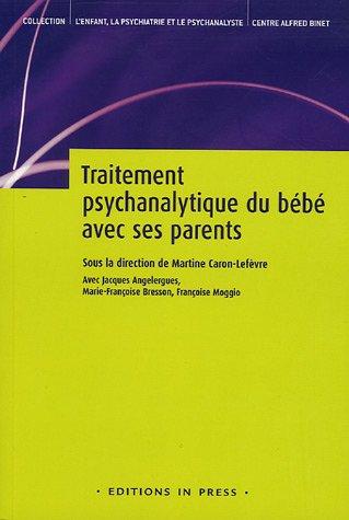 traitement psychanalytique du bébé avec ses parents: Martine Caron-Lef?vre