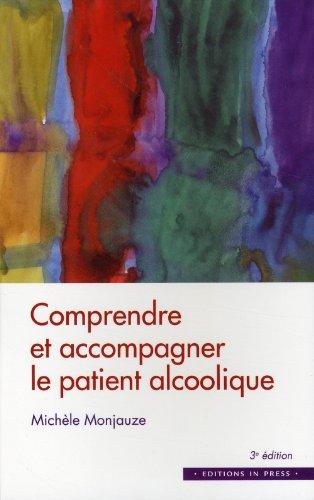 Comprendre et accompagner le patient alcoolique: Catherine Delrocq, Michèle Monjauze