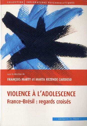 violence à l'adolescence ; France-Brésil : regards croisés: Fran�ois ...