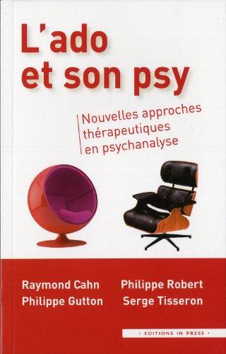 L'ado et son psy. Nouvelles approches thérapeutiques en psychanalyse: Philippe ...