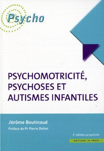 Psychomotricité, psychoses et autismes infantiles (3e édition): Jerome Boutinaud