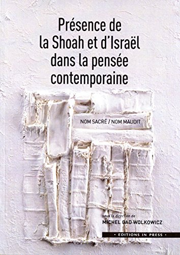Présence de la Shoah et d'Israël dans la pensée contemporaine: Wolkowicz, ...