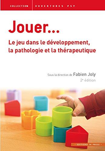 Jouer: le jeu dans le développement, la pathologie et la thér [nouvelle é...