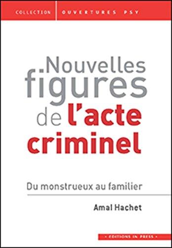 Nouvelles figures de l'acte criminel: Hachet, Amal