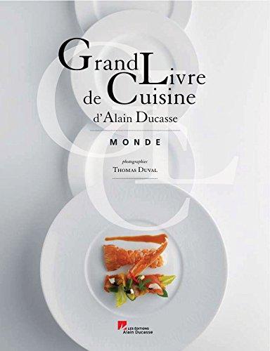 grand livre de cuisine t.2 ; tour du monde: Alain Ducasse