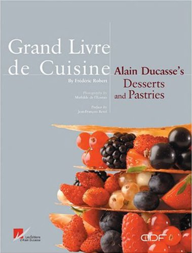 9782848440491: Grand Livre de Cuisine: Desserts: Alain Ducasse's Desserts and Pastries