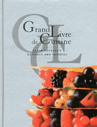 9782848440538: Grand Livre De Cuisine: Desserts: Alain Ducasse's Desserts and Pastries