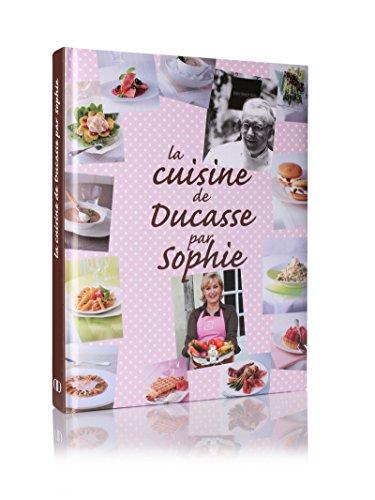 9782848440552: La cuisine de Ducasse par Sophie (French Edition)