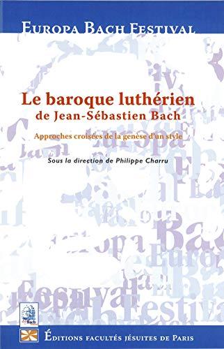 9782848470146: Le baroque luthérien de Jean Sébastien Bach : Approches croisées de la recherche d'un style