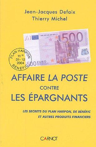 9782848551050: Affaire La Poste contre les �pargnants : Les secrets du plan Harpon, de B�n�fic et autres produits financiers ...