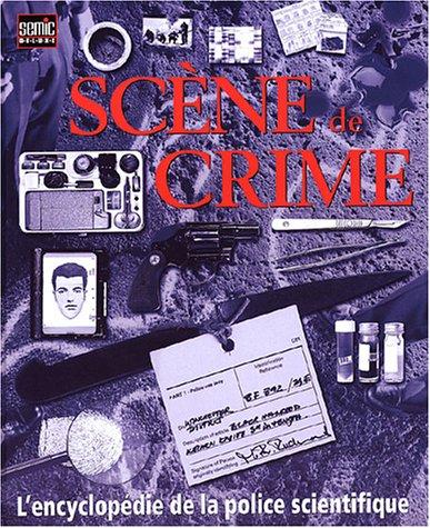9782848570273: Scène de crime : L'encyclopédie de la police scientifique (Semic de luxe)