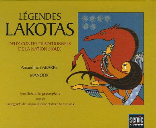 9782848571409: Légendes Lakotas : Deux contes traditionnels de la nation Sioux; Iyan Hokshi, le garçon-pierre suivi de La légende la Longue-Flèche et des chiens-élans